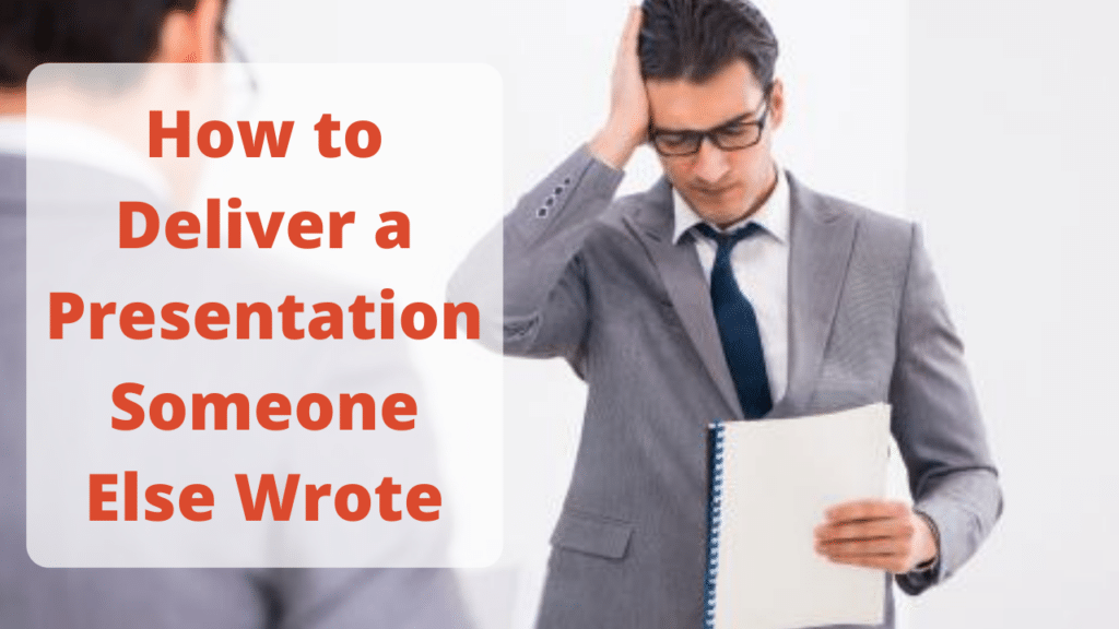 How to Deliver a Presentation that Someone Else Wrote