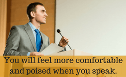 You will feel more comfortable and poised when you speak.