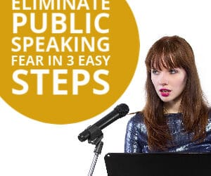Eliminate Public Speaking Fear in Three Easy Steps