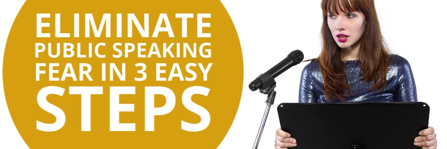 Eliminate Public speaking Fear in 3 Easy Steps