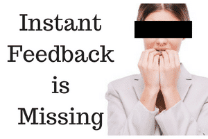 Instant Feedback is Missing