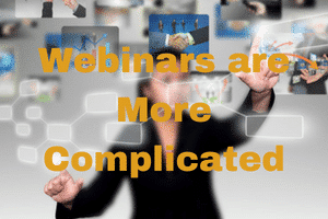 Webinars are More Complicated