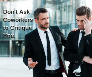 Don't Ask Coworkers to Critique You