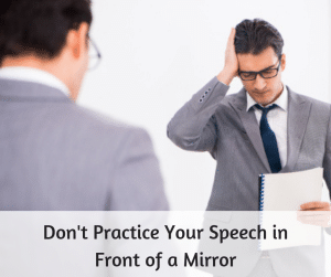 Don't Practice Your Speech in Front of a Mirror