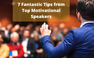 7 Fantastic Tips from Top Motivational Speakers