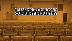 Become a Professional Public Speaker by Speaking within Your Current Industry