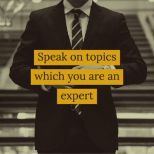 Speak on topics which you are the expert