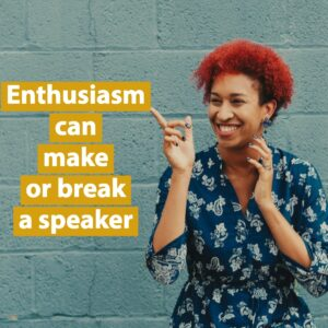 Enthusiasm-can-make-or-break-a-speaker