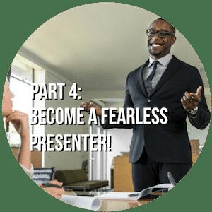 Part 4 Become a Fearless Presenter