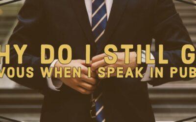 Why Do I Still Get Nervous When I Speak in Public?