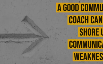 A Good Communication Coach Can Help Shore Up Communication Weaknesses