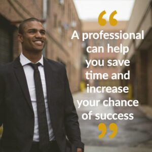 A professional can help you save time and increase your chance of success