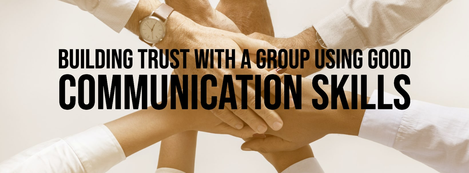 Building Trust with a Group Using Good Communication Skills