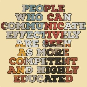 People who can communicate effectively are seen as more competent and highly educated