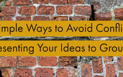 A Few Simple Ways to Avoid Conflicts when Presenting Your Ideas to Groups