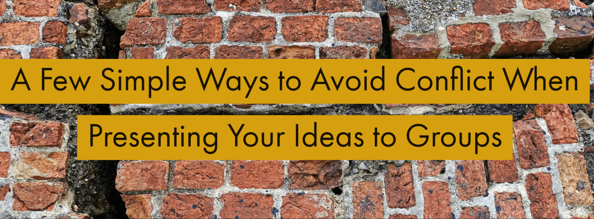 A Few Simple Ways to Avoid Conflict When Presenting Your Ideas to Groups