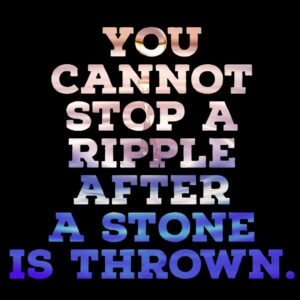 You cannot stop a ripple after a stone is thrown