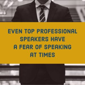 Everyone has a fear of public speaking