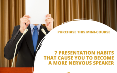 7 Presentation Habits that Cause You to Become a More Nervous Speaker Mini-Course Product