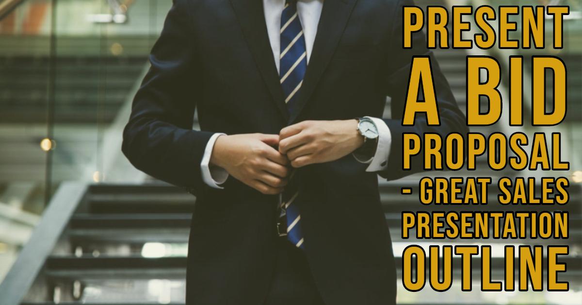 Present a Bid Proposal - Great Sales Presentation Outline