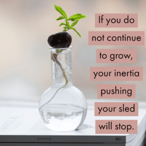 You need inertia to grow