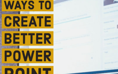 Three Simple Ways to Create Better PowerPoint Presentations