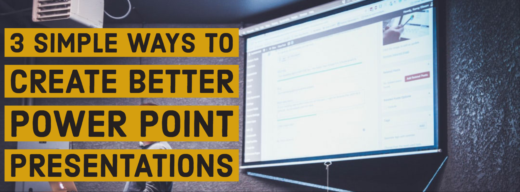 3 Simple Ways to Create Better Power Point Presentations