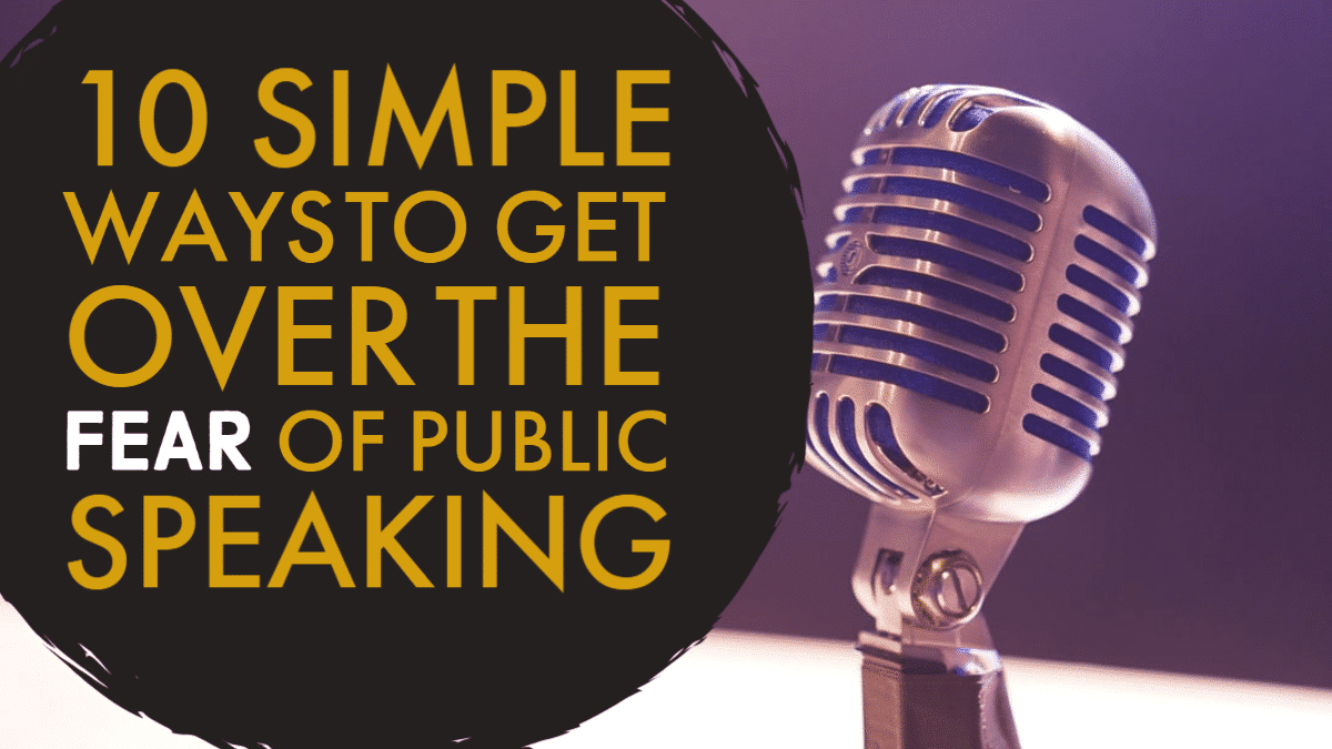 10 simple ways to to get over the FEAR of public speaking