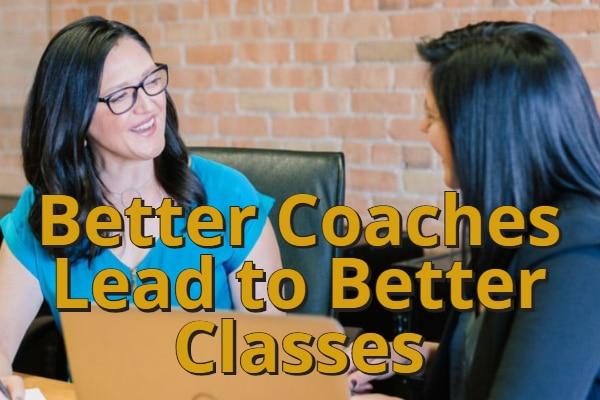 Better Coaches Teach Better Classes