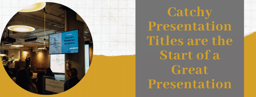 Catchy Titles are the secret to a great presentation