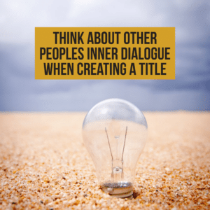 Think about how people will perceive the title