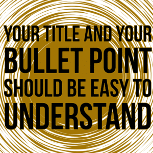 Make sure your bullet points are easy to understand