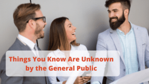Things You Know Are Unknown by the General Public