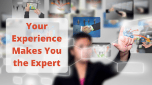 Your Experience Makes You the Expert