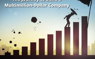 The Journey to Build a Multimillion-Dollar Company